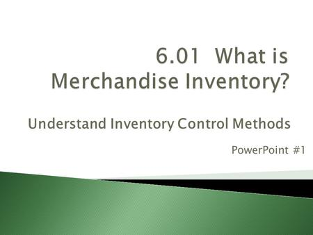 Understand Inventory Control Methods PowerPoint #1.
