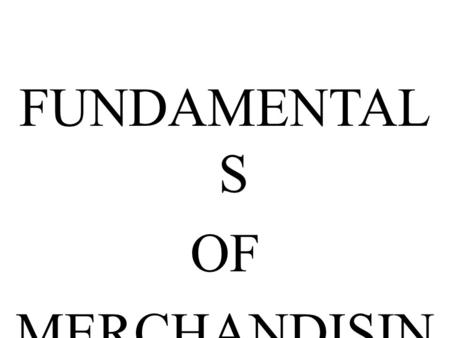 FUNDAMENTAL S OF MERCHANDISIN G. Concept The word 'merchandise' means goods bought and sold for a profit. It originates from the French word 'merchant'