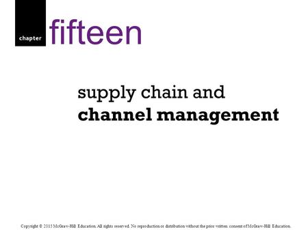 Chapter supply chain and channel management fifteen Copyright © 2015 McGraw-Hill Education. All rights reserved. No reproduction or distribution without.