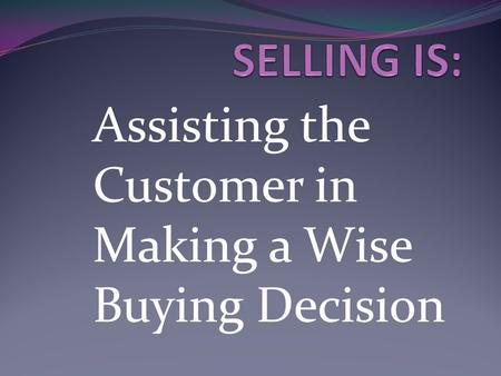 Assisting the Customer in Making a Wise Buying Decision.
