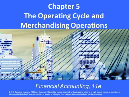 Chapter 5 The Operating Cycle and Merchandising Operations © 2012 Cengage Learning. All Rights Reserved. May not be copied, scanned, or duplicated, in.