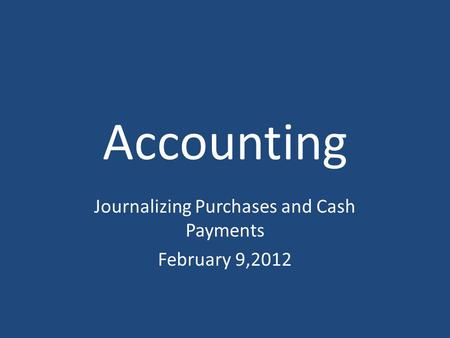 Journalizing Purchases and Cash Payments February 9,2012
