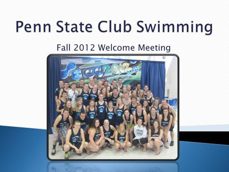 Fall 2012 Welcome Meeting.  Club Overview  Officer, Coaches, & Chair Introductions  Practice  Meets  Membership requirements  Merchandise  Homecoming.