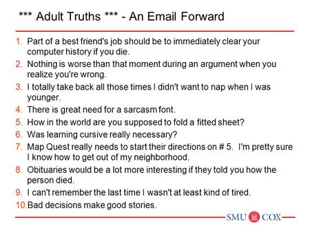 *** Adult Truths *** - An Email Forward 1.Part of a best friend's job should be to immediately clear your computer history if you die. 2.Nothing is worse.
