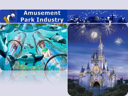 Why Amusement Park? Outline: I.Industry Structure II.Pricing Strategies III.Analysis and Recommendations.