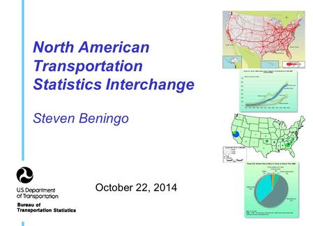 North American Transportation Statistics Interchange Steven Beningo October 22, 2014.