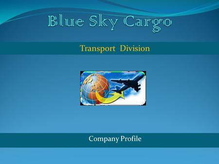 Company Profile Transport Division. Blue Sky Cargo provides integrated logistics solutions primarily in India. The company's Freight division provides.