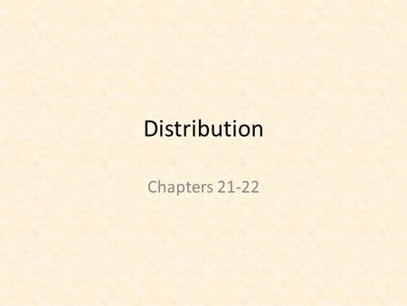 Distribution Chapters 21-22. Distribution – How It Works Channel of Distribution: the path a product takes from producer or manufacturer to final user.