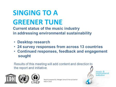 SINGING TO A GREENER TUNE Current status of the music industry in addressing environmental sustainability Desktop research 24 survey responses from across.