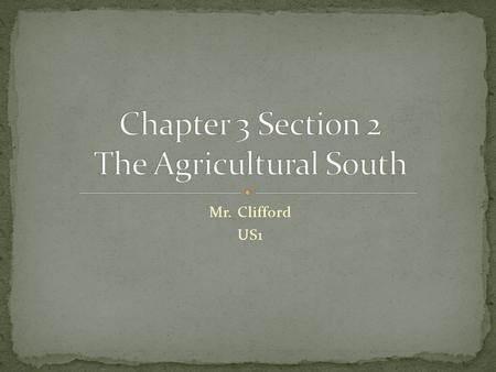 Mr. Clifford US1. - In the Southern colonies, a predominantly agricultural society developed. WHY IT MATTERS - The modern South maintains many of its.