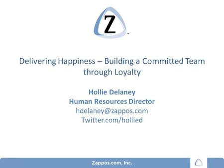 Delivering Happiness – Building a Committed Team through Loyalty 1 Hollie Delaney Human Resources Director Twitter.com/hollied.