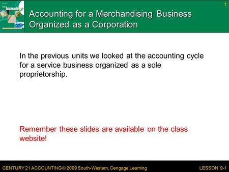 CENTURY 21 ACCOUNTING © 2009 South-Western, Cengage Learning Accounting for a Merchandising Business Organized as a Corporation In the previous units we.