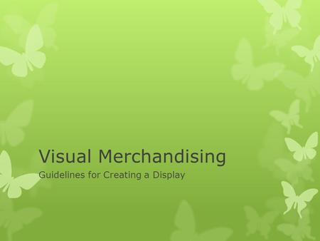 Visual Merchandising Guidelines for Creating a Display.