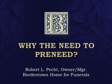 Robert L. Pecht, Owner/Mgr. Bordentown Home for Funerals.