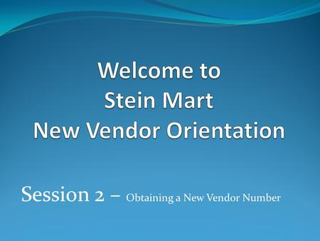 Session 2 – Obtaining a New Vendor Number.  Session 2 – Obtaining a New Vendor Number:  How to Access New Vendor Setup Form  Key Points of New vendor.