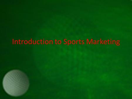 Introduction to Sports Marketing. Marketing What is Marketing? – The process of developing, promoting, and distributing products and services to satisfy.
