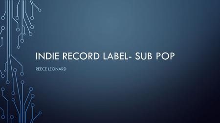 INDIE RECORD LABEL- SUB POP REECE LEONARD. ABOUT THE LABEL Founded by Bruce Pavitt and Jonathan Poneman in 1988, Sub Pop Records is a medium-sized independent.