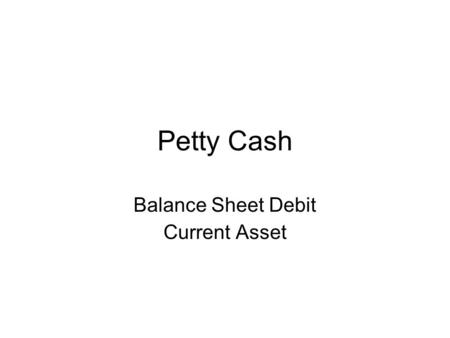 Petty Cash Balance Sheet Debit Current Asset. Loss on Plant Asset Income Statement Debit Other Expense.