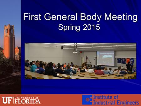 First General Body Meeting Spring 2015 First General Body Meeting Spring 2015.