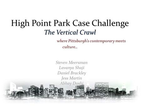 The Vertical Crawl where Pittsburgh's contemporary meets culture.. High Point Park Case Challenge The Vertical Crawl where Pittsburgh's contemporary meets.