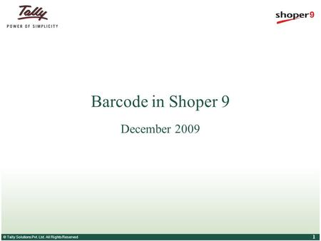 © Tally Solutions Pvt. Ltd. All Rights Reserved 1 Barcode in Shoper 9 December 2009.