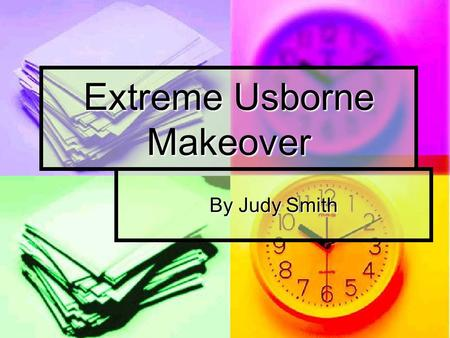 Extreme Usborne Makeover By Judy Smith. Home Show Checklist Pens Pens Order forms Order forms Calculator Calculator Change Change Name badge Name badge.