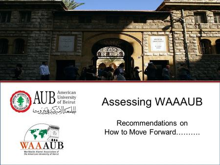 Assessing WAAAUB Recommendations on How to Move Forward………. Assessing WAAAUB Recommendations on How to Move Forward……….