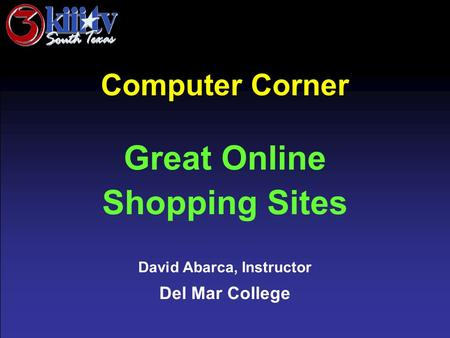 David Abarca, Instructor Del Mar College Computer Corner Great Online Shopping Sites.