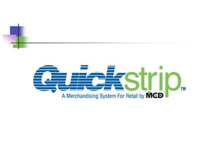 Why Quickstrip? Increase sales by cross merchandising Saves time Saves $ Best tab on the market Green.