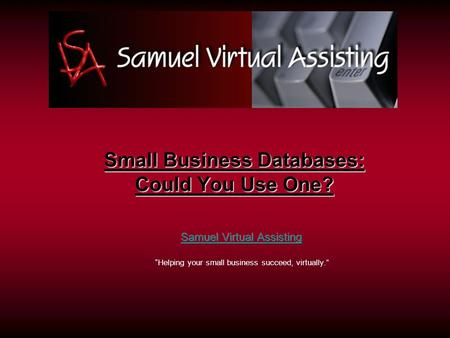 Small Business Databases: Could You Use One?. Do you need a database? Do you complete a lot of repetitive paperwork? Do you want your information organized.