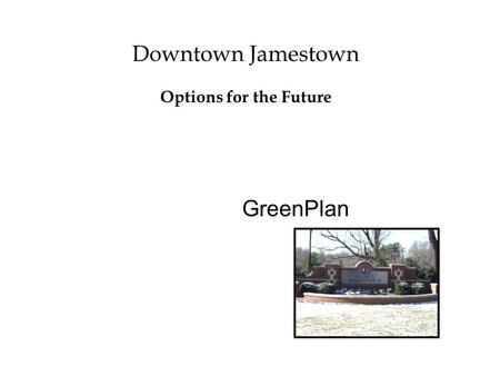 GreenPlan Downtown Jamestown Options for the Future.