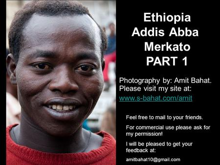 Ethiopia Addis Abba Merkato PART 1 Photography by: Amit Bahat. Please visit my site at: www.s-bahat.com/amit Feel free to mail to your friends. For commercial.