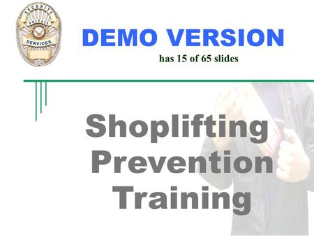 Shoplifting Prevention Training Instructor: DEMO VERSION has 15 of 65 slides.
