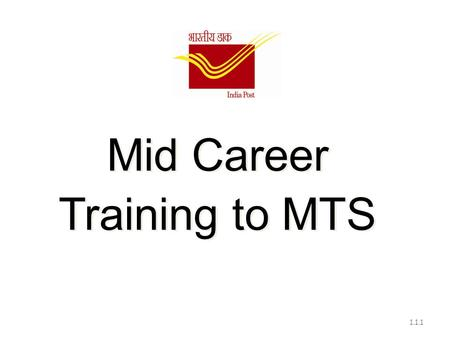 Mid Career Training to MTS 1.1.1. HISTORY of Post Office  Use of pigeon in the reign of Mughal Raj  Messengers were used by many kingdoms to convey.