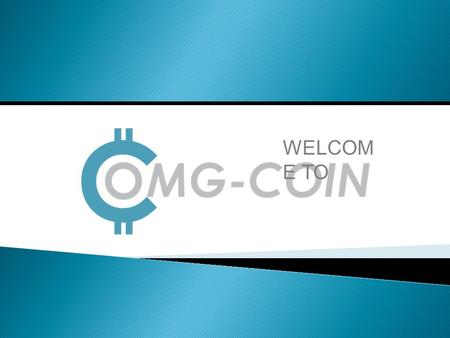 WELCOME TO.  OMG-COIN is Bitcoins cloud mining Program  The simplest & most convenient way to mine Bitcoins. No hardware dependence, no order chain,