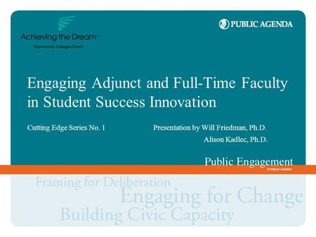 Engaging Adjunct and Full-Time Faculty in Student Success Innovation Cutting Edge Series No. 1Presentation by Will Friedman, Ph.D. Alison Kadlec, Ph.D.