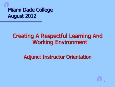 1 Miami Dade College August 2012 Creating A Respectful Learning And Working Environment Adjunct Instructor Orientation.