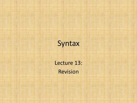 Syntax Lecture 13: Revision. Lecture 1: X-bar Theory X-bar rules for introducing: – Complement (X 1  X 0 Y 2 ) – Specifier (X 2  Y 2 X 1 ) – Adjunct.
