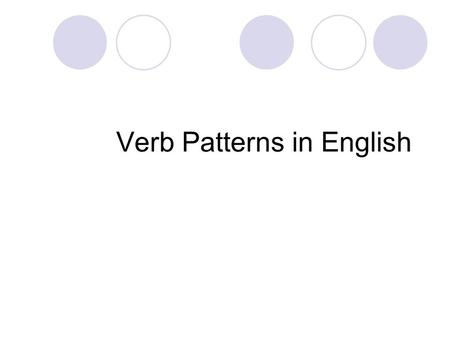 "Verb Patterns in English. Verb Pattern 1: This pattern is for the verb ""be"". The subject complement may be a noun, a pronoun, an adjective, an adjective."