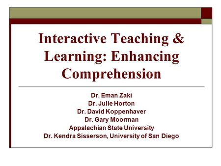 Interactive Teaching & Learning: Enhancing Comprehension Dr. Eman Zaki Dr. Julie Horton Dr. David Koppenhaver Dr. Gary Moorman Appalachian State University.
