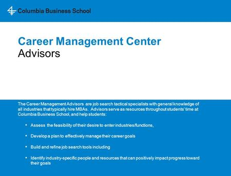 Career Management Center The Career Management Advisors are job search tactical specialists with general knowledge of all industries that typically hire.