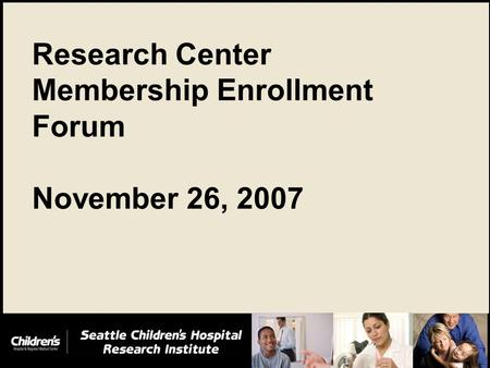 0 Research Center Membership Enrollment Forum November 26, 2007.