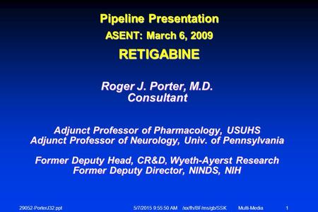 29052-PorterJ32.ppt 5/7/2015 9:56:12 AM /xx/fh/BF/ms/gb/SSKMulti-Media 1 Roger J. Porter, M.D. Consultant Adjunct Professor of Pharmacology, USUHS Adjunct.
