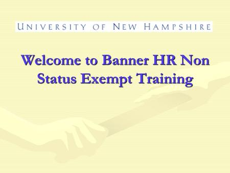 Welcome to Banner HR Non Status Exempt Training. Why are you here? To receive the most current, comprehensive information about non status exempt appointmentsTo.