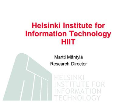 Helsinki Institute for Information Technology HIIT Martti Mäntylä Research Director.