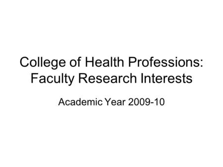College of Health Professions: Faculty Research Interests Academic Year 2009-10.