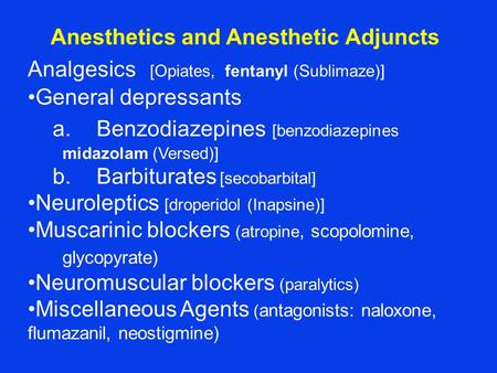 Anesthetics and Anesthetic Adjuncts Analgesics [Opiates, fentanyl (Sublimaze)] General depressants a.Benzodiazepines [benzodiazepines midazolam (Versed)]
