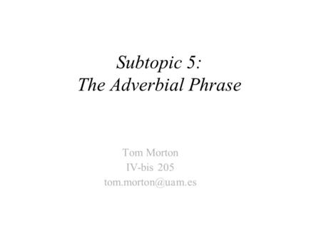 Subtopic 5: The Adverbial Phrase Tom Morton IV-bis 205
