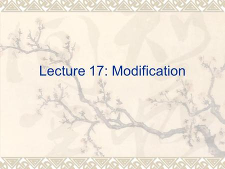 Lecture 17: Modification. 1. What is modification?  Modification is an important grammatical device for description and sentence expansion. We have already.