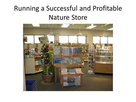 Running a Successful and Profitable Nature Store.